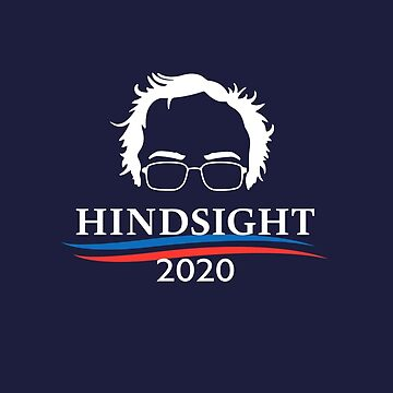 Hindsight 2020 Bernie Sanders for President by Irregulariteez