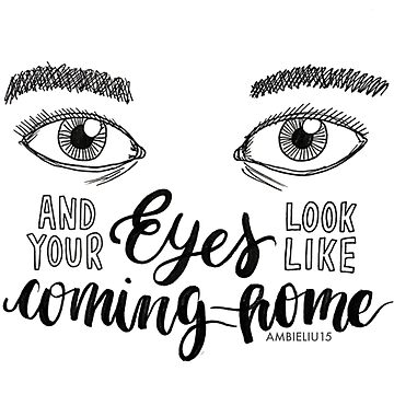 And Your Eyes Look Like Coming Home by ambieliu15