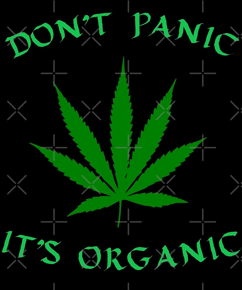 Weed Shirt - Don't Panic It's Organic by Kimcf