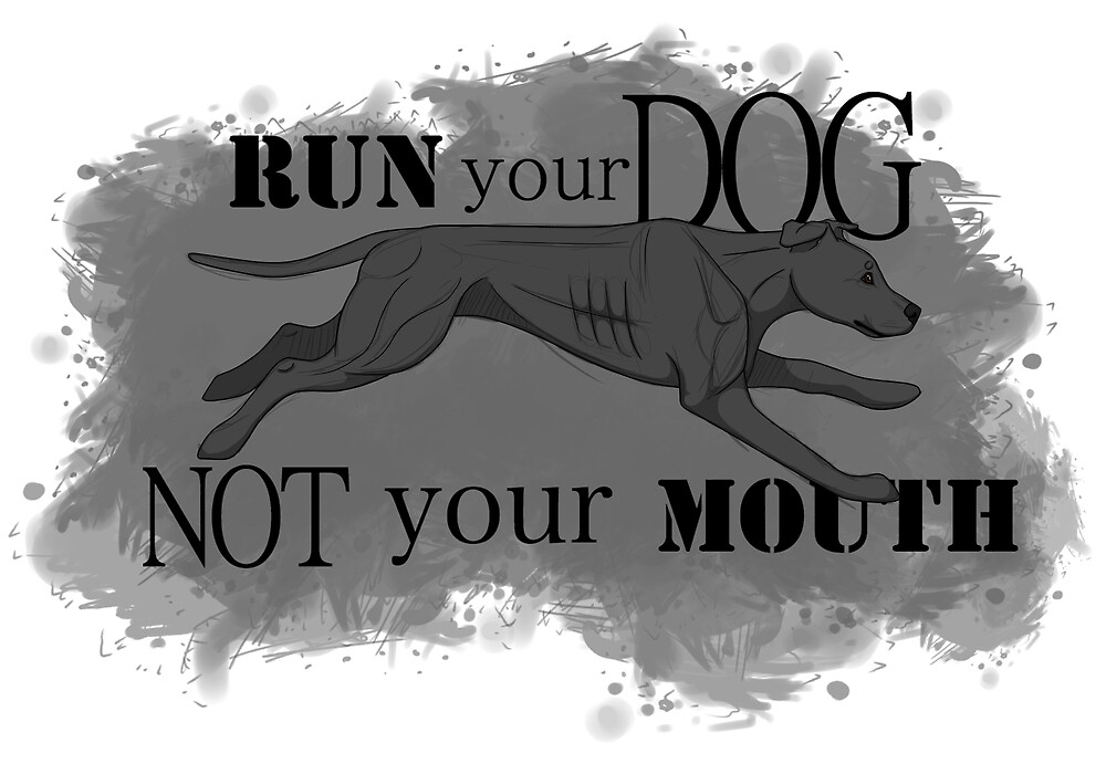Run Your Dog Not Your Mouth American Pit Bull Terrier Grey by Rhett J.