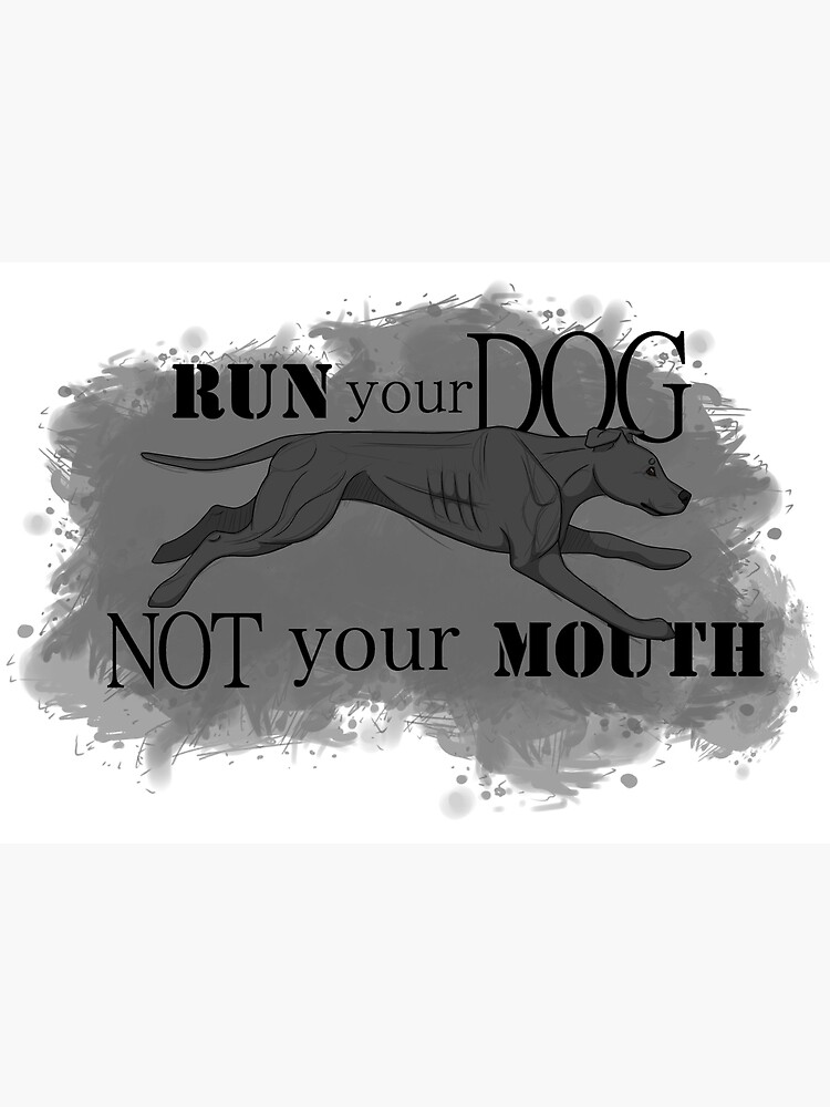 Run Your Dog Not Your Mouth American Pit Bull Terrier Grey by maretjohnson