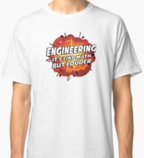 Engineering - It's Like Math But Louder Classic T-Shirt