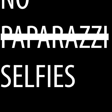 No Selfies by ArtOnMySleeve