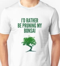 I'd Rather Be Pruning My Bonsai Unisex T-Shirt