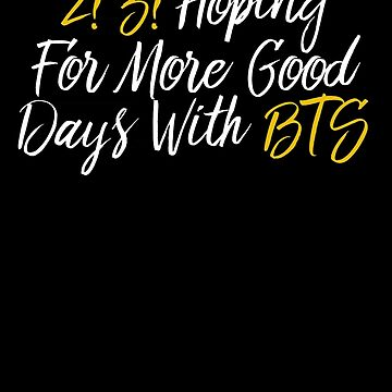 2! 3! Hoping For More Good Days With BTS by sedapi