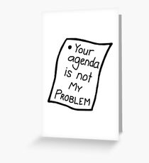 Your agenda is not my problem Greeting Card