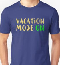 Funny Vacation Mode On Quote Novelty Gift T-Shirt
