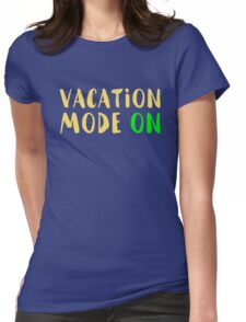 Funny Vacation Mode On Quote Novelty Gift Womens Fitted T-Shirt