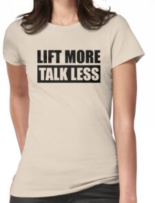Lift More Talk Less - Gym Quote Womens Fitted T-Shirt