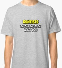 Dentists ... The Cool Kids of The Medical World Classic T-Shirt