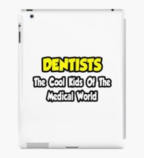 Dentists ... The Cool Kids of The Medical World iPad Case/Skin