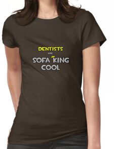 Dentists Are Sofa King Cool Womens Fitted T-Shirt