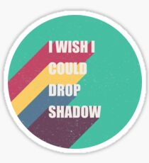 I wish I could drop shadow Sticker