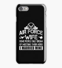 Air Force Wife T Shirt, Dream Of Meeting Their Hero Shirt iPhone Case/Skin