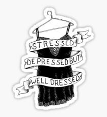 Stressed Depressed But Well Dressed Sticker
