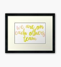 we are on each other's team Framed Print