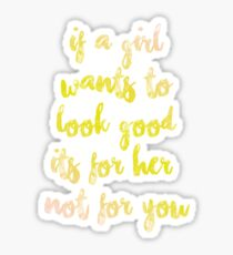 if a girls wants to look good it's for her Sticker