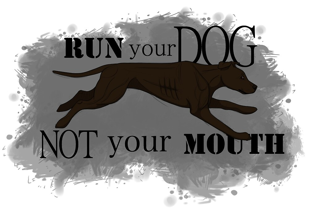 Run Your Dog Not Your Mouth American Pit Bull Terrier Dark Chocolate by Rhett J.