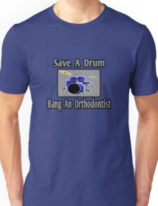 Save A Drum, Bang An Orthodontist Unisex T-Shirt