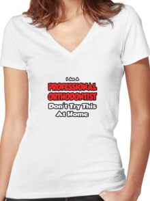 Professional Orthodontist ... Don't Try This At Home Women's Fitted V-Neck T-Shirt