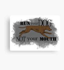 Run Your Dog Not Your Mouth American Pit Bull Terrier Rust Canvas Print