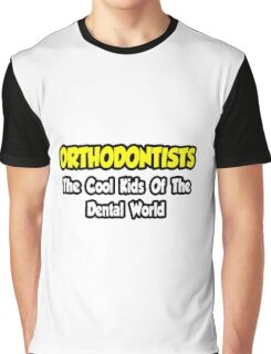 Orthodontists ... The Cool Kids of The Dental World Graphic T-Shirt
