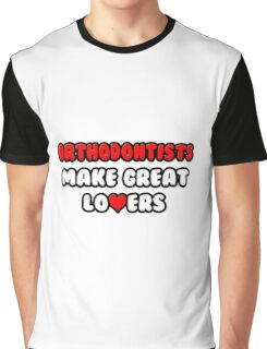 Orthodontists Make Great Lovers Graphic T-Shirt