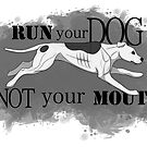 Run Your Dog Not Your Mouth American Pit Bull Terrier White and Grey by Rhett J.