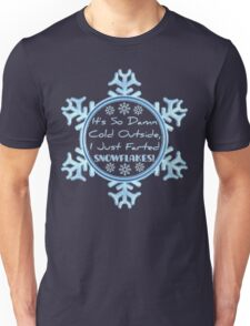 It's So Damn Cold Outside, I Just Farted SNOWFLAKES! Unisex T-Shirt
