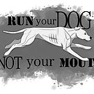 Run Your Dog Not Your Mouth American Pit Bull Terrier White by Rhett J.