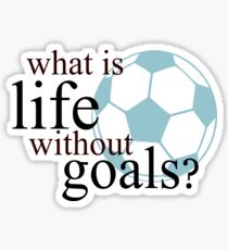 What Is Life Without Goals- Soccer Sticker