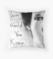 How would you know ? Throw Pillow