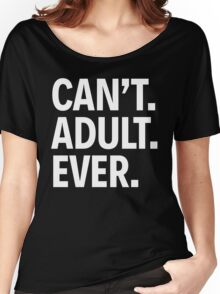 CAN'T. ADULT. EVER. Women's Relaxed Fit T-Shirt