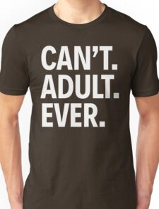 CAN'T. ADULT. EVER. Unisex T-Shirt