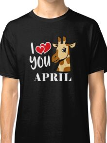 i love you april Classic T-Shirt