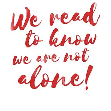 We read to know we are not alone by whatthefawkes