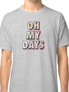 Oh My Days Classic T-Shirt