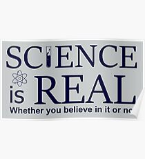 Science is Real - Whether you believe in it or not Poster