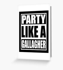 Party like a Gallagher! Greeting Card