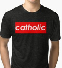 Catholic - Supreme Tri-blend T-Shirt
