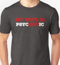 My Wife Is Psychotic T shirt T-Shirt