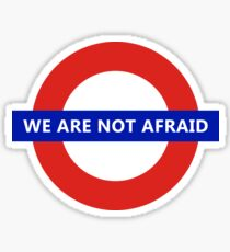We Are Not Afraid - London Underground Sticker