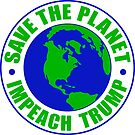 Save The Planet Impeach Trump by EthosWear