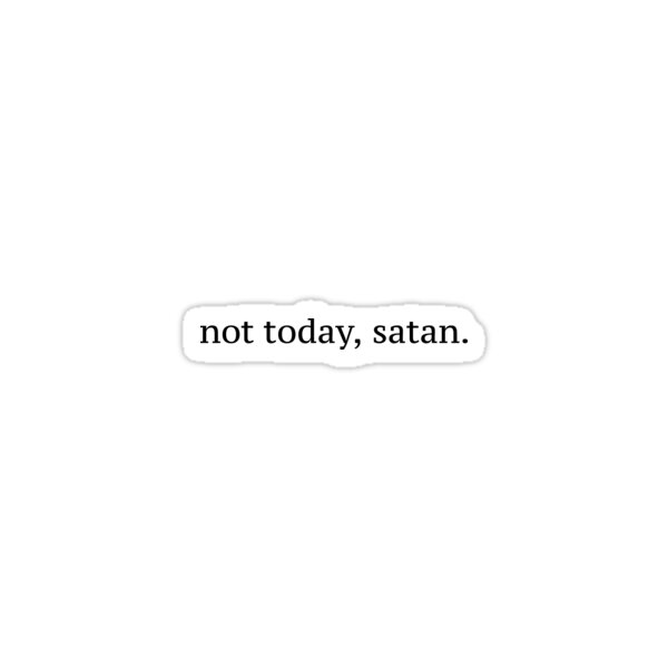 Quot Quot Not Today Satan Quot Graphic Quot Stickers By Sylviebinder