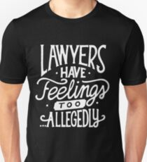 Lawyers have feelings too allegedly - Funny Humor Saying  T-Shirt