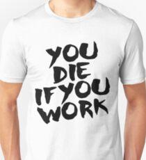 Du stirbst, wenn du arbeitest Slim Fit T-Shirt
