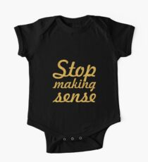 Stop making sense... Inspirational Quote One Piece - Short Sleeve