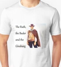 The Ruth, the Bader and the Ginsburg Unisex T-Shirt