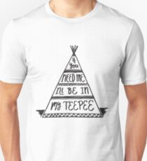If you need me I'll be in my Teepee - funny T-Shirt
