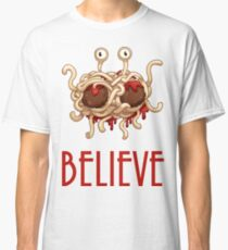 Believe into Flying spaghetti monster Classic T-Shirt